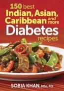 Khan, Sobia - 150 Best Indian, Asian, Caribbean and More Diabetes Recipes - 9780778804918 - V9780778804918