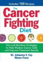 Coy, Dr. Johannes, Franz, Maren - The Cancer Fighting Diet: Diet and Nutrition Strategies to Help Weaken Cancer Cells and Improve Treatment Results - 9780778805083 - V9780778805083