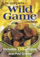 Grappe, Jean - The Complete Wild Game Cookbook: Includes 165 Recipes - 9780778805168 - V9780778805168