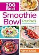 Lewis, Alison - 200 Best Smoothie Bowl Recipes - 9780778805335 - V9780778805335