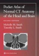 Smith, Michelle M., Smith, Timothy L. - Pocket Atlas of Normal CT Anatomy of the Head and Brain (Radiology Pocket Atlas Series) - 9780781729499 - V9780781729499
