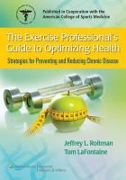 Roitman, Jeff; La Fontaine, Tom - The Exercise Professional's Guide to Optimizing Health - 9780781775489 - V9780781775489
