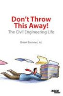 Brian Brenner - Don't Throw This Away!  The Civil Engineering Life - 9780784408889 - V9780784408889