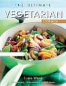 Ward, Susie - The Ultimate Vegetarian Cookbook (Ultimate Cookbooks (Chartwell Books)) - 9780785828488 - KLJ0000284