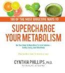 Phillips, Cynthia, Manfroy, Pierre - 100 Ways to Supercharge Your Metabolism: Get Your Body to Burn More Fat and Calories--Safely, Easily, and Effectively - 9780785835929 - V9780785835929