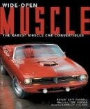 Leffingwell, Randy - Wide-Open Muscle: The Rarest Muscle Car Convertibles - 9780785837466 - V9780785837466
