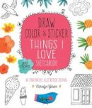 Gavin, Carolyn - Draw, Color, and Sticker Things I Love Sketchbook: An Imaginative Illustration Journal - 500 Stickers Included - 9780785838067 - V9780785838067