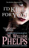 Phelps, M William - I'd Kill for You - 9780786034970 - V9780786034970