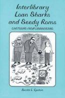 Epstein, Benita L. - Interlibrary Loan Sharks and Seedy Roms: Cartoons from Libraryland - 9780786404650 - V9780786404650