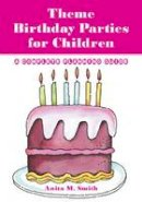 Anita M. Smith - Theme Birthday Parties for Children: A Complete Planning Guide - 9780786407439 - V9780786407439