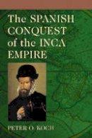 Peter O. Koch - The Spanish Conquest of the Inca Empire - 9780786430536 - V9780786430536