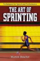 Warren Doscher - The Art of Sprinting: Techniques for Speed and Performance - 9780786443147 - V9780786443147