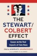 - The Stewart / Colbert Effect: Essays on the Real Impacts of Fake News - 9780786458868 - V9780786458868
