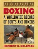 Herbert G. Goldman - Boxing: A Worldwide Record of Bouts and Boxers (4 volume set) - 9780786460540 - V9780786460540