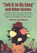 "Judith Musser - ""Tell It to Us Easy"" and Other Stories: A Complete Short Fiction Anthology of African American Women Writers in Opportunity Magazine (1923-1948) - 9780786466191 - V9780786466191"