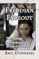 Arij Ouweneel - Freudian Fadeout: The Failings of Psychoanalysis in Film Criticism - 9780786468935 - V9780786468935