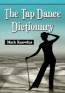 Mark Knowles - The Tap Dance Dictionary - 9780786471645 - V9780786471645