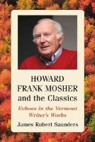 James Robert Saunders - Howard Frank Mosher and the Classics: Echoes in the Vermont Writer's Works - 9780786478569 - V9780786478569