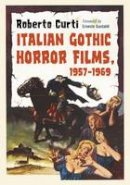 Roberto Curti, Foreword by Ernesto Gastaldi - Italian Gothic Horror Films, 1957-1969 - 9780786494378 - V9780786494378