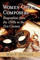McVicker, Mary F. - Women Opera Composers - 9780786495139 - V9780786495139