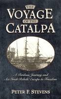 Stevens, Peter - The Voyage of the Catalpa:  A Perilous Journey and Six Irish Rebels' Escape to Freedom - 9780786709748 - KEX0293097