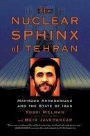 Yossi Melman & Meir Javedanfar - The Nuclear Sphinx of Tehran: Mahmoud Ahmadinejad and the State of Iran - 9780786721061 - KRF0021862
