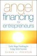 Preston, Susan L. - Angel Financing for Entrepreneurs - 9780787987503 - V9780787987503