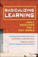 Brookfield, Stephen D.; Holst, John D. - Radicalizing Learning - 9780787998257 - V9780787998257