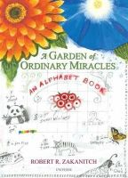 Zakanitch, Robert - A Garden Of Ordinary Miracles: An Alphabet Book - 9780789324399 - V9780789324399