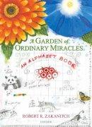 Zakanitch, Robert - A Garden Of Ordinary Miracles: An Alphabet Book - 9780789324399 - V9780789324399