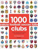 Lesay, Jean Damien - 1000 Football Clubs: Teams, Stadiums, and Legends of the Beautiful Game - 9780789331106 - V9780789331106
