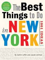 Leffel, Caitlin, Lehman, Jacob - The Best Things to Do in New York: 1001 Ideas: 3rd Edition - 9780789331212 - V9780789331212