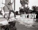 Kent, Sherwood, Alva, Tony - Jay Boy: The Early Years of Jay Adams - 9780789332820 - V9780789332820