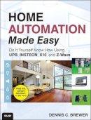 Brewer, Dennis C. - Home Automation Made Easy - 9780789751249 - V9780789751249
