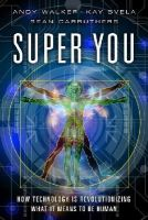 Walker, Andy, Svela Walker, Kay, Carruthers, Sean - Super You: How Technology is Revolutionizing What It Means to Be Human - 9780789754868 - V9780789754868