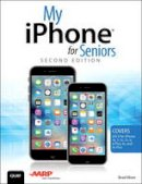 Miser, Brad - My iPhone for Seniors (Covers iOS 9 for iPhone 6s/6s Plus 6/6 Plus, 5s/5c/5, and 4s) - 9780789755483 - V9780789755483
