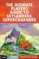 Camille, Hayley - The Ultimate Player's Guide to Skylanders SuperChargers (Unofficial Guide) - 9780789757159 - V9780789757159