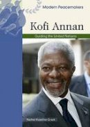 Koestler-Grack, Rachel A - Kofi Annan: Guiding the United Nations (Modern Peacemakers) - 9780791089965 - V9780791089965