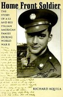 Aquila, Richard - Home Front Soldier: The Story of a Gi and His Italian American Family During World War II - 9780791440766 - KSS0009169