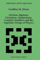 Dixon, Geoffrey M. - Division Algebras - 9780792328902 - V9780792328902