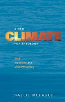 McFague, Sallie - A New Climate for Theology: God, the World, and Global Warming - 9780800662714 - V9780800662714