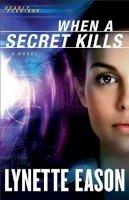 Eason, Lynette - When a Secret Kills - 9780800720094 - V9780800720094