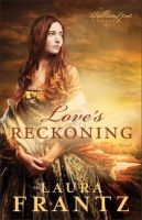 Frantz, Laura - Love's Reckoning: A Novel (The Ballantyne Legacy) - 9780800720414 - V9780800720414