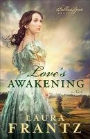 Frantz, Laura - Love's Awakening: A Novel (The Ballantyne Legacy) - 9780800720421 - V9780800720421