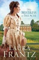 Frantz, Laura - The Mistress of Tall Acre - 9780800720445 - V9780800720445