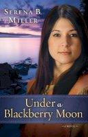 Miller, Serena B. - Under a Blackberry Moon - 9780800721183 - V9780800721183
