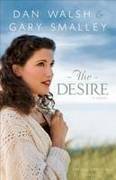 Smalley, Gary, Walsh, Dan - The Desire: A Novel (The Restoration Series) (Volume 3) - 9780800721503 - V9780800721503
