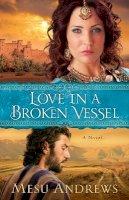 Andrews, Mesu - Love in a Broken Vessel - 9780800721695 - V9780800721695