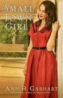 Gabhart, Ann H. - Small Town Girl: A Novel - 9780800721848 - V9780800721848