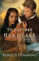 DeMarino, Rebecca - To Capture Her Heart: A Novel (The Southold Chronicles) - 9780800722197 - V9780800722197